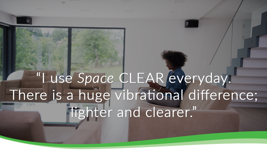 I use space clear everyday.  There is a huge vibrational difference; lighter and clearer.